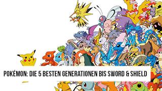 Game TV Schweiz - Pokémon: Die 5 besten Generationen bis Sword & Shield