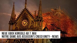 Game TV Schweiz - Neue Xbox Konsole ab 7. Mai - Notre Dame aus AC: Unity als Referenz für Wiederaufbau? - News