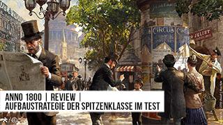Game TV Schweiz - Anno 1800 | Review | Aufbaustrategie der Spitzenklasse im Test