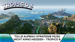 Game TV Schweiz - Tolle Aufbau-Strategie aus Deutschland muss nicht Anno heißen - Tropico 6 im Test